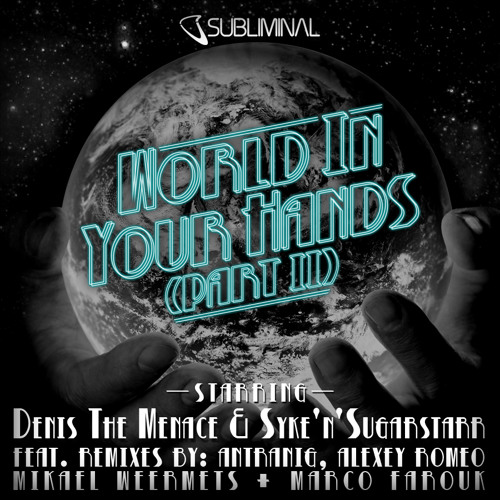 Denis The Menace & Syke'n'Sugarstarr 'World In Your Hands (Part 2)' (Antranig Remix)
