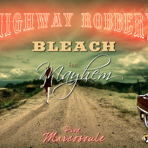 Bleach feat: Mayhem - Highway Robbery (prod: Marcosoule)