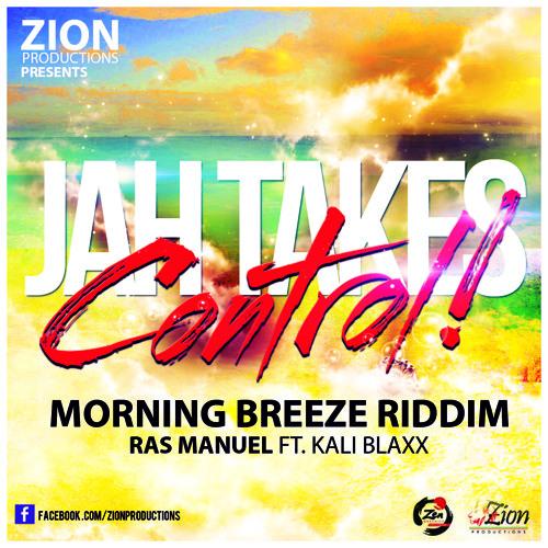 Ras Manuel ft. Kali Blaxx - Jah Takes Control (Morning Breeze Riddim)