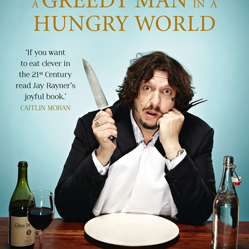 'A Greedy Man in a Hungry World', written and read by Jay Rayner - 'Whatever comes naturally'