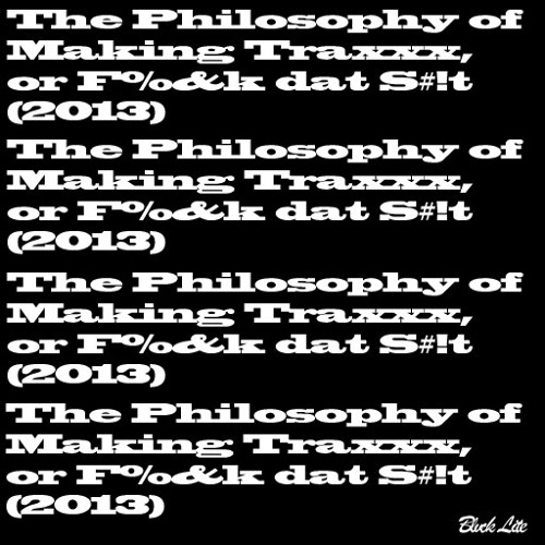 The Philosophy of Making Traxxx, or F%&k dat S#!t (2013)