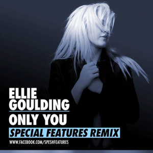 Ellie Goulding – Only You (Special Features Remix)