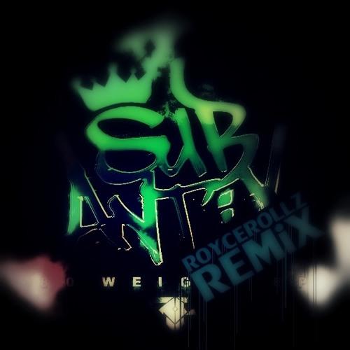 Sub Antix - 80 Weight VIP [ROYCEROLLZ Remix] 320 DOWNLOAD