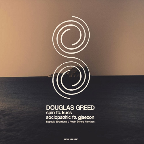 OUT NOW: Douglas Greed - Spin / Sociopathic (Dapayk + Einzelkind & Robin Scholz Remixes)
