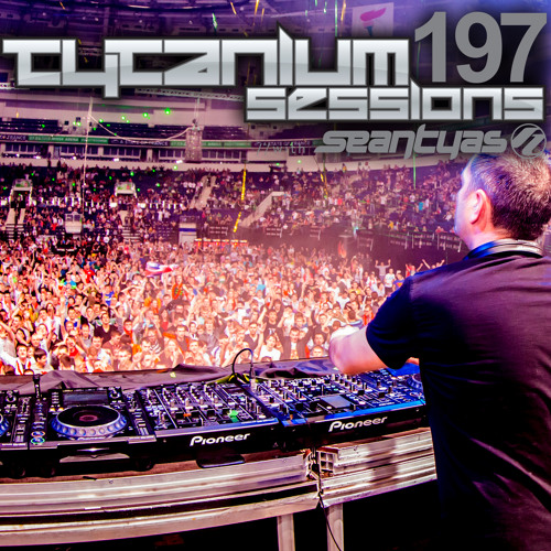 Sean Tyas pres. Tytanium Sessions Podcast Episode 197