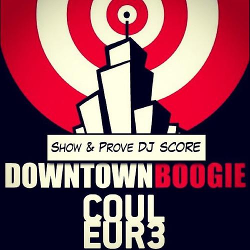 DOWNTOWN BOOGIE - Show & Prove Guest DJ SCORE