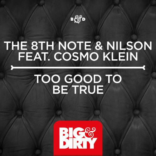 The 8th Note & Nilson Ft. Cosmo Klein - To Good To Be True[Big & Dirty]Beatport PH #77 Out Now!!!