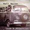 Matt White-'Love and Affection'