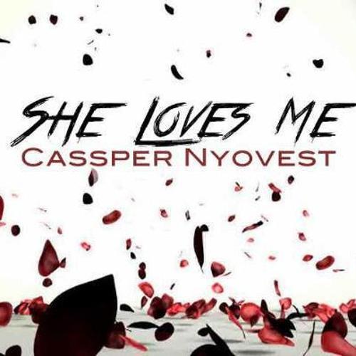 Cassper Nyovest-She Loves Me