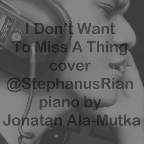 I Don't Want To Miss A Thing (Aerosmith) cover @StephanusRian piano by Jonatan Ala-Mutka
