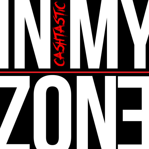 Cashtastic - In My Zone