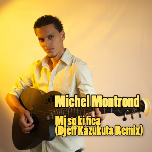 Michel Montrond - Mi So Ki Fika Li (Djeff Kazukuta Remix)