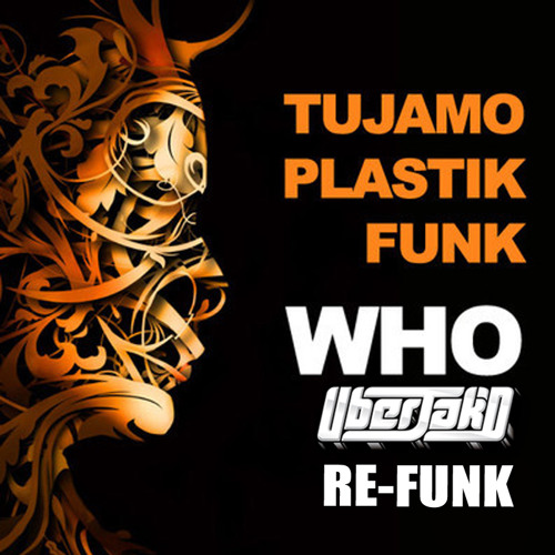 WHO [Uberjakd Re-Funk] - Tujamo & Plastik Funk *FREE DOWNLOAD*