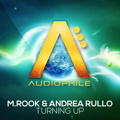 M. Rook & Andrea Rullo - Turning Up (Original Mix) [Out NOW!!]