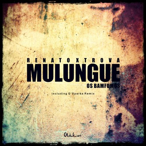 Renato Xtrova - Mulungue feat. Os Bamfumos (Including G'Sparks Remix)