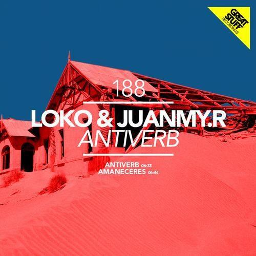 Loko & Juanmy.R - Antiverb / Great Stuff * Get Now @ Beatport!