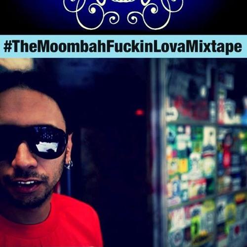 #TheMoombahFuckingLovaMixtape