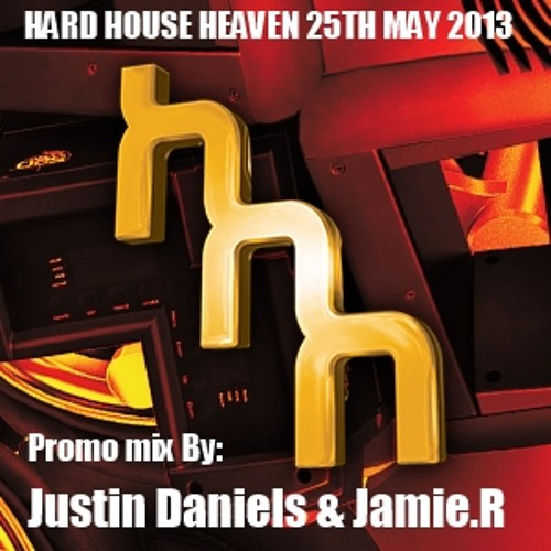 Justin Daniels & Jamie.R - HARD HOUSE HEAVEN - The Midlands Chapter part 2 promo mix [May 2013]