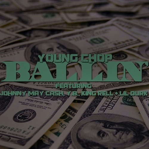 Young Chop feat. Johnny May Cash, Lil Durk, King Rell & Y.B. - Ballin'
