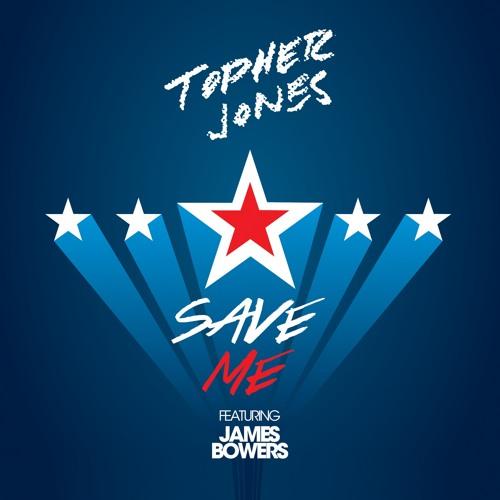 Topher Jones ft. James Bowers-Save Me