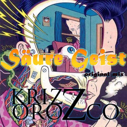 Krizz Orozco - Säure Geist ( original mix ) DEMO