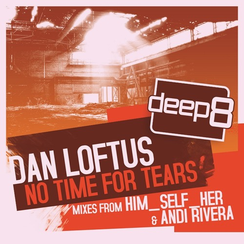 Dan Loftus - No Time For Tears (Him Self Her Remix)