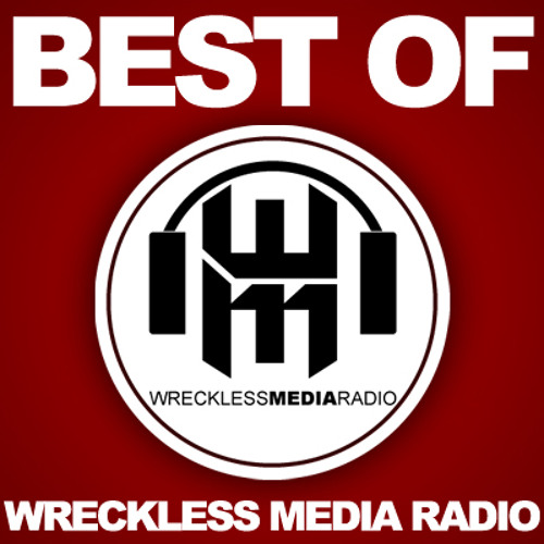 Best Of: Wreckless Media Radio