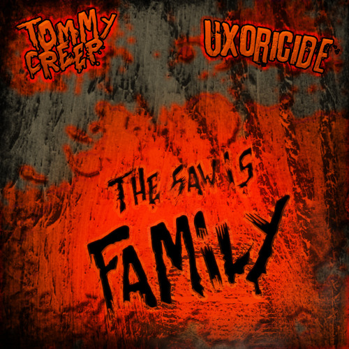 Tommy Creep & Uxoricide - The Saw Is Family