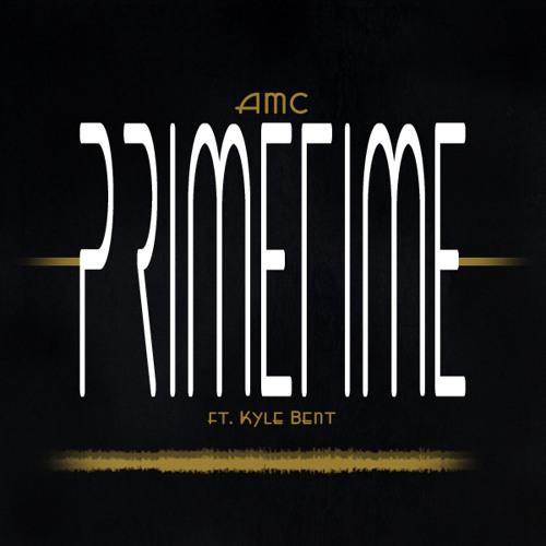 AMC - Primetime (ft. Kyle Bent)