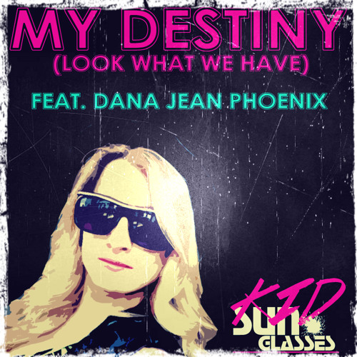 MY DESTINY (LOOK WHAT WE HAVE) Feat. Dana Jean Phoenix