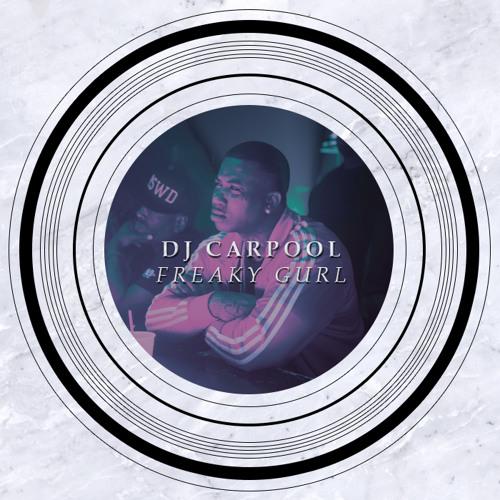 DJ CARPOOL - Freaky Gurl