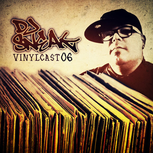 DJ SNEAK | VINYLCAST | EPISODE 06 | MAY 2013