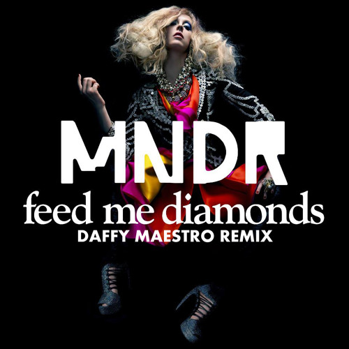 MNDR Feed Me Diamonds (Daffy Maestro Remix)
