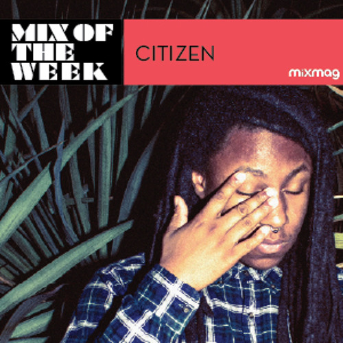 Mixmag Mix Of The Week: Citizen