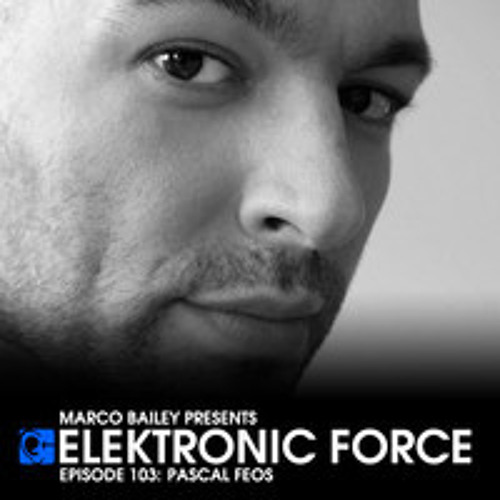 Elektronic Force Podcast 103 with Pascal Feos hosted by Marco Bailey