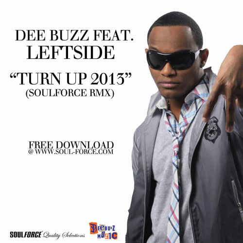 Dee Buzz feat. Leftside - Turn Up 2013 (SoulForce Sleng Teng RMX) click BUY to download