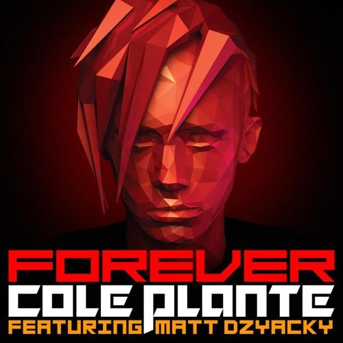 Cole Plante feat. Matt Dzyacky - Forever (Original Mix)[OUT NOW ON ITUNES,BEATPORT,AMAZON MUSIC]