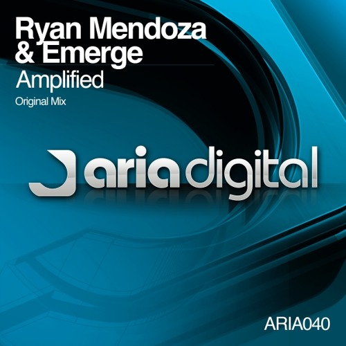 Ryan Mendoza & Emerge - Amplified [Aria Digital] OUT NOW!