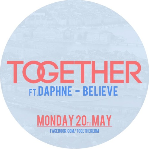 (PREVIEW) Together ft. Daphne - Believe [RELEASE MAY 20!]