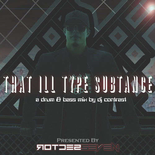 Sector 7 Presents : That Ill Type Substance by DJ Contrast