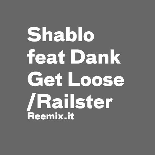 Shablo feat. Dank - Get Loose (Railster Remix)