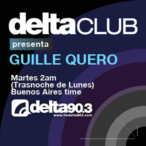Delta Podcasts -Delta Club presenta Guille Quero (14/5/2013)