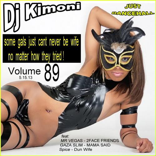 Dj Kimoni JUST DANCEHALL Volume 89 (Just cant never be wife) (1 CD) 5-15-13.mp3