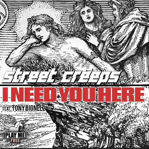 Street Creeps - I Need You Here feat. Tony Bignell (Original Mix) [Play Me Free]