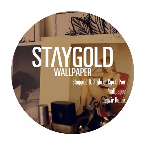 Staygold ft. Style Of Eye & Pow - Wallpaper (Rayzir Remix) FREE DOWNLOAD