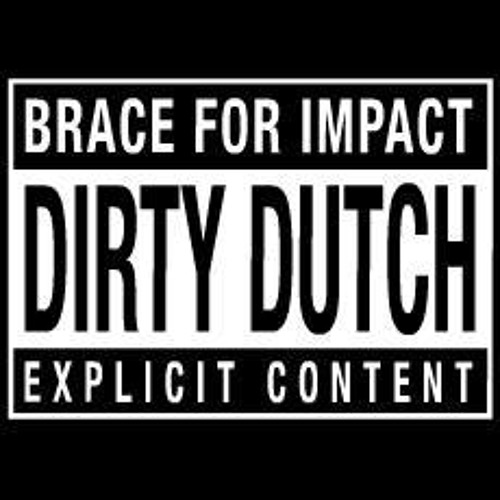 DROP THAT DIRTY DUTCH.