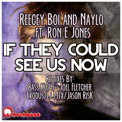 Reecey Boi & Naylo ft. Ron E Jones-If They Could See Us Now(Joel Fletcher Remix) *31 Electro Charts*