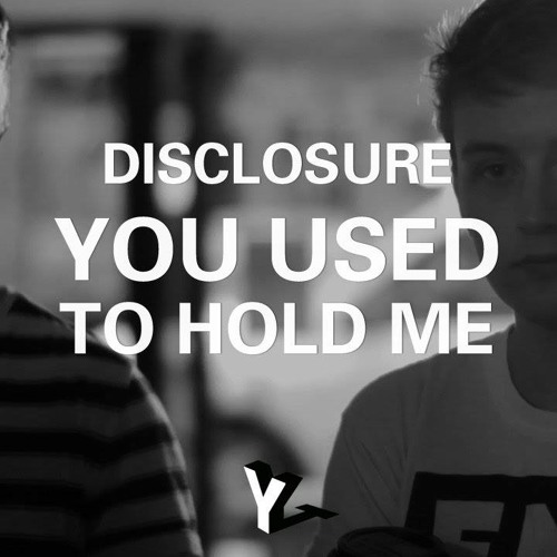Disclosure - You Used To Hold Me (feat. Natalie Duncan)