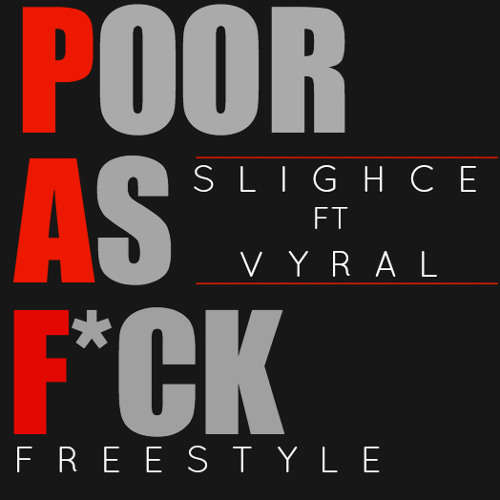 SLIGHCE FT VYRAL - PAF (POOR AS F**K Freestyle) [2013]