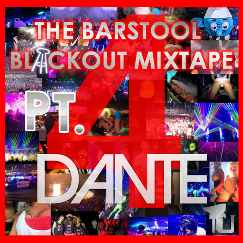 Dante - The Barstool Blackout Mixtape Part 4